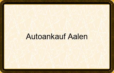 Autoankauf Aalen