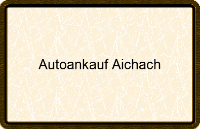Autoankauf Aichach