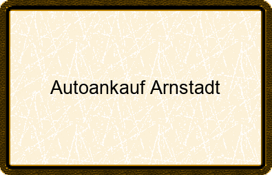 Autoankauf Arnstadt