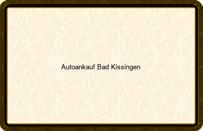 Autoankauf Bad Kissingen