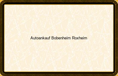 Autoankauf Bobenheim-roxheim