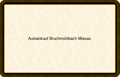 Autoankauf Bruchmühlbach-miesau
