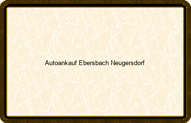Autoankauf Ebersbach-neugersdorf
