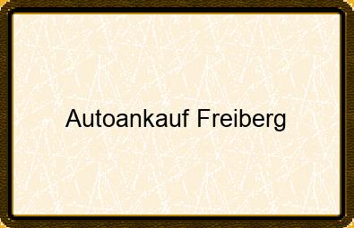 Autoankauf Freiberg