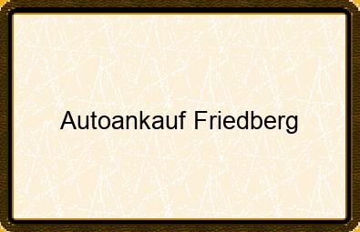 Autoankauf Friedberg