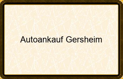 Autoankauf Gersheim