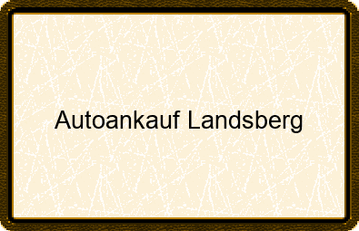 Autoankauf Landsberg