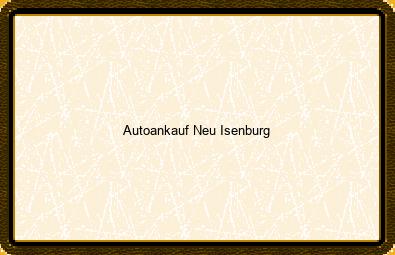 Autoankauf Neu-isenburg