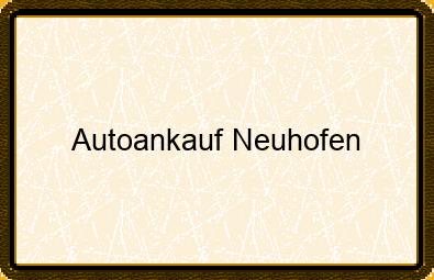 Autoankauf Neuhofen