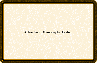 Autoankauf Oldenburg In Holstein