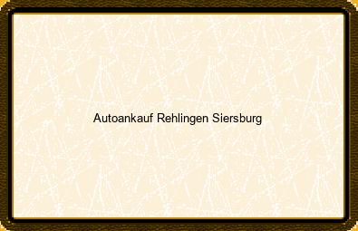 Autoankauf Rehlingen-siersburg