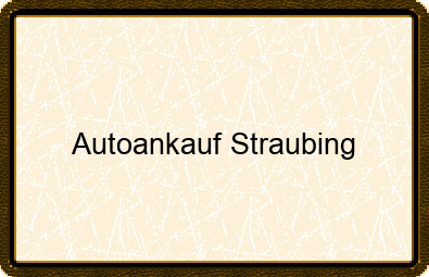 Autoankauf Straubing