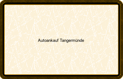 Autoankauf Tangermünde