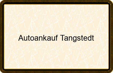 Autoankauf Tangstedt
