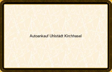 Autoankauf Uhlstädt-kirchhasel