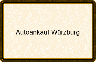 Autoankauf Würzburg