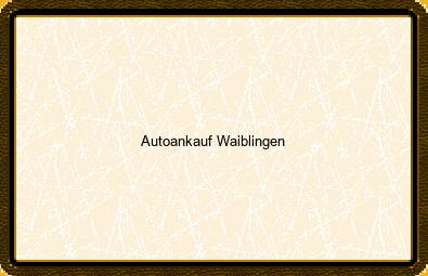 Autoankauf Waiblingen