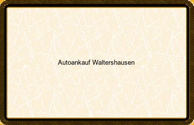 Autoankauf Waltershausen