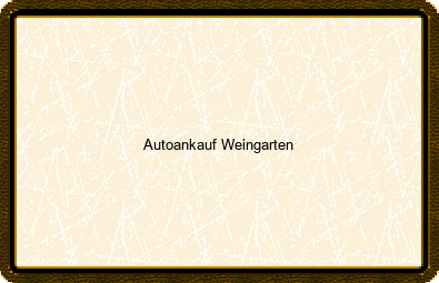 Autoankauf Weingarten