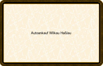 Autoankauf Wilkau-haßlau