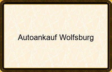 Autoankauf Wolfsburg