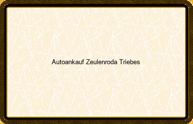 Autoankauf Zeulenroda-triebes